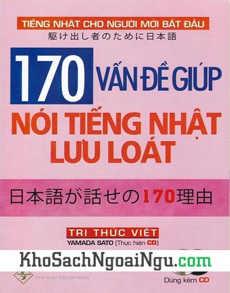 Sách 170 vấn đề giúp nói tiếng Nhật lưu loát (Kèm CD)